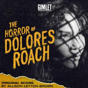 The horror of Dolores Roach de Gimlet Media