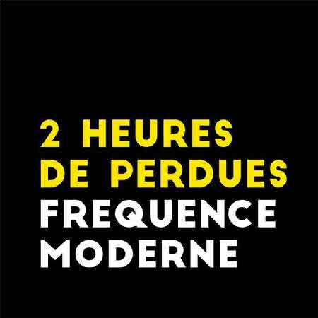 """Illustration du podcast """"2 heures de perdues"""" avec le titre du podcast en jaune, le studio du podcast """"Fréquence Moderne"""" en blanc ; le tout sur fond noir."""
